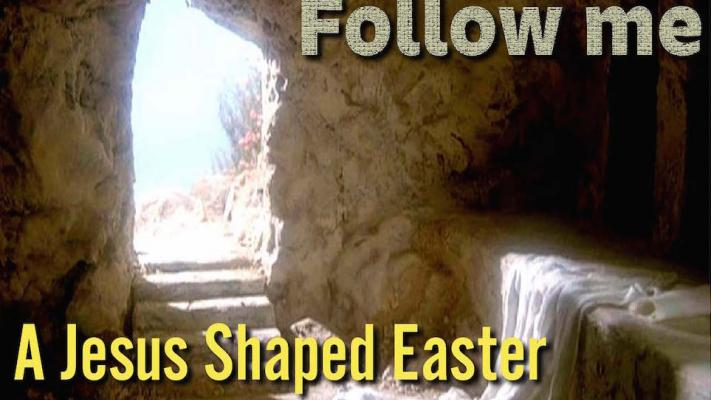 Follow me: A Jesus Shaped Easter