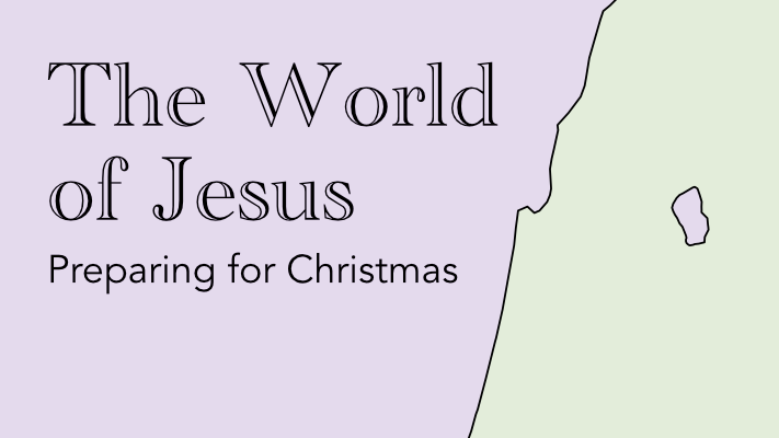 The World of Jesus: Preparing for Christmas